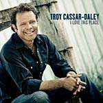 Troy Cassar-Daley - I Love This Place