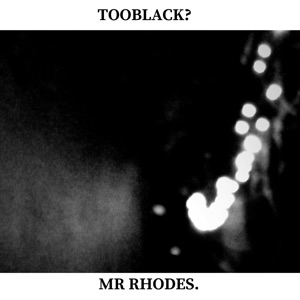 Blake Rhodes (Mr Rhodes) - Tooblack? (Single)