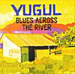Yugul - Blues Across The River